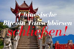 Chinesische Bitcoin Tauschbörsen schließen